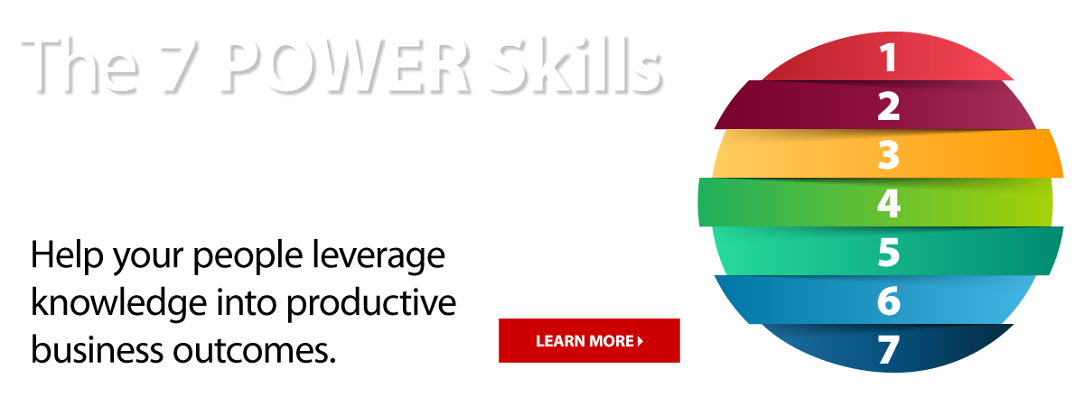 The 7 POWER Skills that Business Leaders tell us they need today.